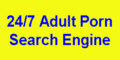 247 porn search.  Adult related search engine for sexual material